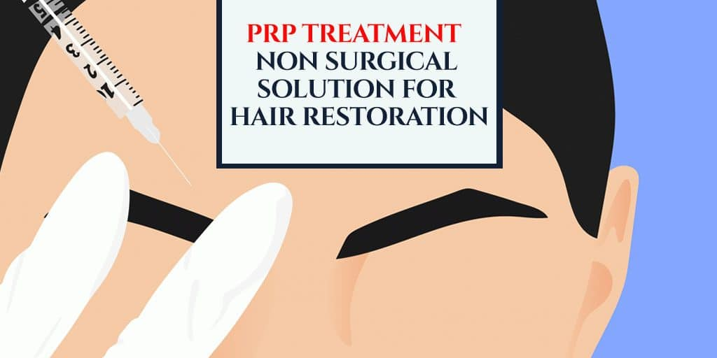 PRP Treatment – Non Surgical Solution for Hair Restoration