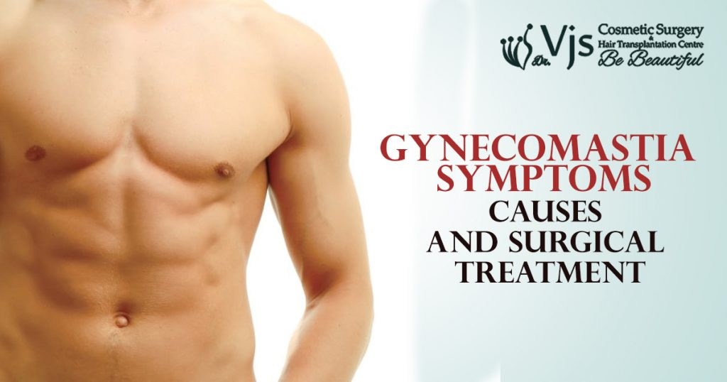 Gynecomastia – Symptoms, Causes And Surgical Treatment