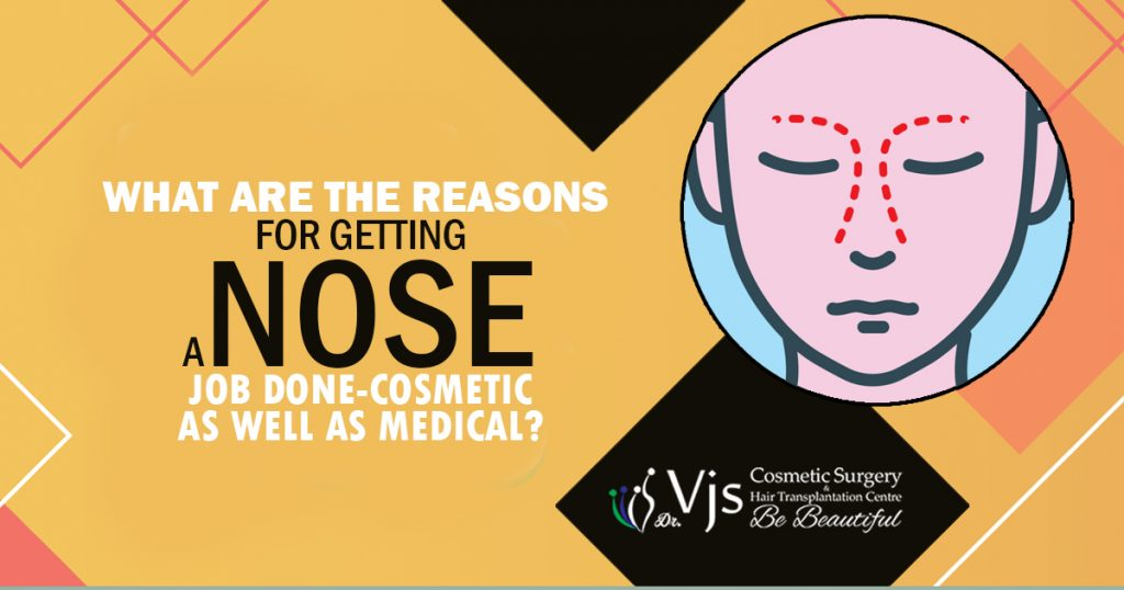 What are the reasons for getting a nose job done – Cosmetic as well as Medical?