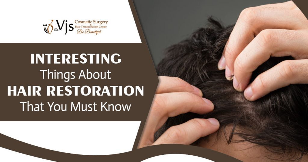 Interesting things about hair restoration that you must know