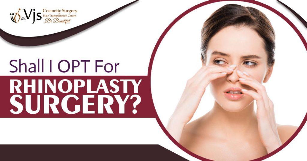 Shall I opt For Rhinoplasty Surgery?