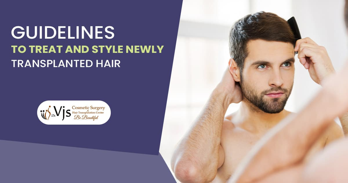 Following hair transplant: Guidelines to treat and style newly transplanted Hair
