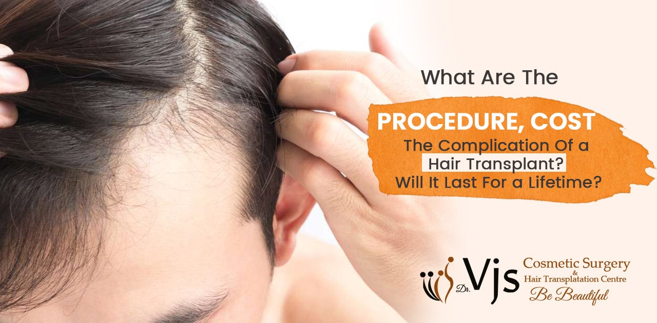 What are the procedure, cost, the complication of a hair transplant