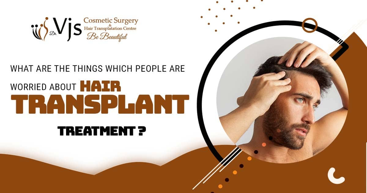 What are the things which people are worried about hair transplant treatment