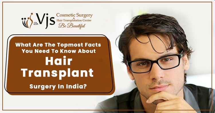 What-are-the-topmost-facts-you-need-to-know-about-hair-transplant-surgery-in-India
