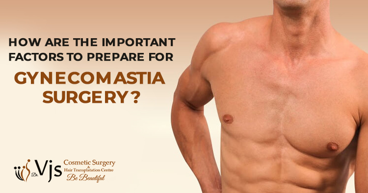 How are the important factors to prepare for gynecomastia surgery?