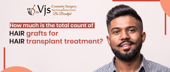 How much is the total count of hair grafts for hair transplant treatment?