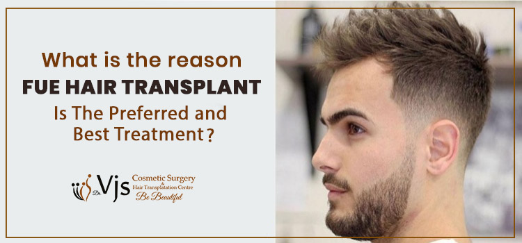 What is the reason FUE hair transplant is the preferred and best treatment?
