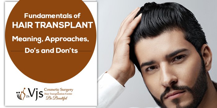 Fundamentals of hair transplant – Meaning, Approaches, Do's and Don'ts