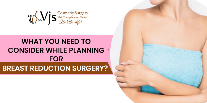 What you need to consider while planning for breast reduction surgery