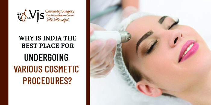 Why is India the best place for undergoing various cosmetic procedures