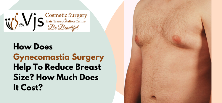 How does gynecomastia surgery help to reduce breast size? How much does it cost?