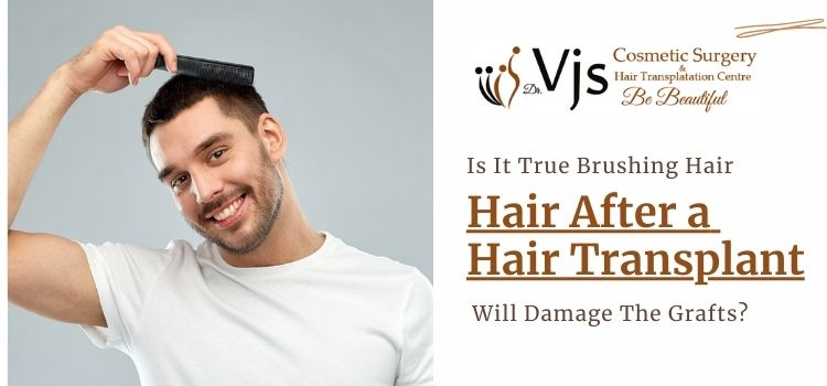 Is it true brushing hair after a hair transplant will damage the grafts