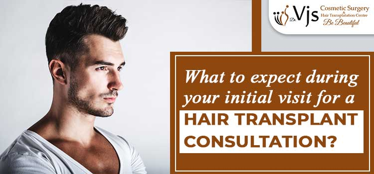 What to expect during your initial visit for a hair transplant consultation?